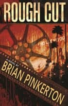 Rough Cut ebook by Brian Pinkerton