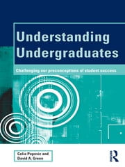 Understanding Undergraduates - Challenging our preconceptions of student success ebook by Celia Popovic,David A. Green