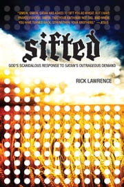 Sifted: God's Scandalous Response to Satan's Outrageous Demand - God's Scandalous Response to Satan's Outrageous Demand ebook by Lawrence,Rick