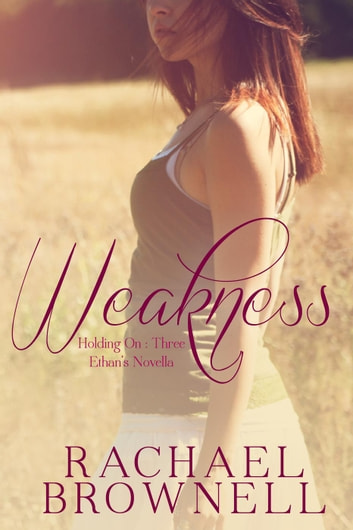Weakness: Ethan's Novella - Holding On, #3 ebook by Rachael Brownell