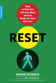 Reset - How to Beat the Job-Loss Blues and Get Ready for Your Next Act ebook by Dwain Schenck