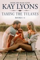 Taming the Tulanes Boxset Books 1-3 ebook by Kay Lyons
