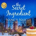 The Secret Ingredient Hörbuch by Nancy Naigle, Karissa Vacker