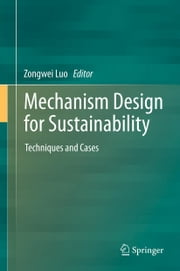 Mechanism Design for Sustainability - Techniques and Cases ebook by Zongwei Luo