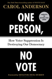 One Person, No Vote - How Voter Suppression Is Destroying Our Democracy ebook by Carol Anderson, Dick Durbin, Dick Durbin