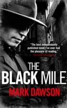The Black Mile - Soho Noir – Book 2 ebook by Mark Dawson