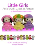 Little Girls Amigurumi Crochet Pattern ebook by Sayjai Thawornsupacharoen