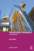 Construction Economics - A New Approach ebook by Danny Myers