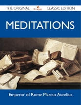 Meditations - The Original Classic Edition ebook by Aurelius Emperor