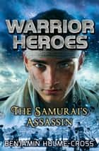 Warrior Heroes: The Samurai's Assassin ebook by Mr Benjamin Hulme-Cross