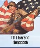 The M1 Garand Handbook ebook by B. Smith
