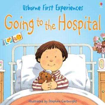 Usborne First Experiences: Going to the Hospital ebook by Anne Civardi