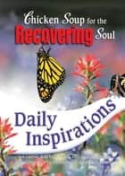 Chicken Soup for the Recovering Soul Daily Inspirations ebook by Jack Canfield,Mark Victor Hansen