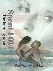 Spent LOVE The burning desire ebook by Kelvin Waiden