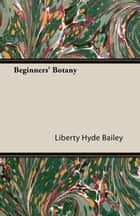 Beginners' Botany ebook by Liberty Hyde Bailey