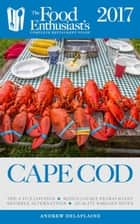 Cape Cod - 2017 - The Food Enthusiast's Complete Restaurant Guide ebook by Andrew Delaplaine