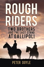Rough Riders - Two Brothers and the Last Stand at Gallipoli ebook by Peter Doyle