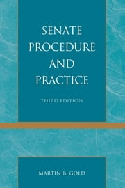 Senate Procedure and Practice ebook by Martin B. Gold