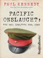 Pacific Onslaught - 7th Dec. 1941/7th Feb. 1943 ebook by Paul Kennedy