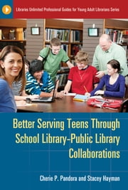 Better Serving Teens through School Library-Public Library Collaborations ebook by Stacey Hayman,Cherie  P. Pandora