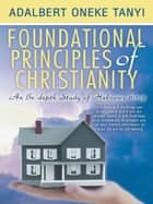 Foundational Principles of Christianity ebook by Adalbert Oneke Tanyi