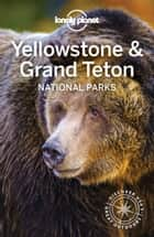Lonely Planet Yellowstone & Grand Teton National Parks ebook by Lonely Planet, Bradley Mayhew, Carolyn McCarthy,...