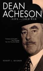 Dean Acheson ebook by Robert L. Beisner