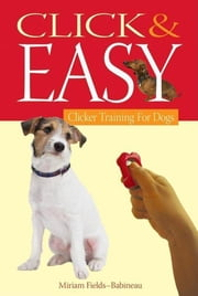 Click & Easy - Clicker Training for Dogs ebook by Miriam Fields-Babineau,Evan Cohen