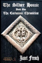 The Silver House; Book One of The Cardanon Chronicles ebook by Janet French