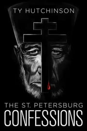 The St. Petersburg Confessions ebook by Ty Hutchinson