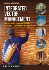 Integrated Vector Management - Controlling Vectors of Malaria and Other Insect Vector Borne Diseases ebook by Graham Matthews
