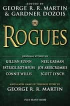 Rogues ebook door George R. R. Martin,Gardner Dozois,Gillian Flynn,Neil Gaiman,Patrick Rothfuss