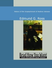 History Of The Impeachment Of Andrew Johnson ebook by Edmund G. Ross