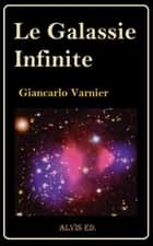Le Galassie Infinite ebook by Giancarlo Varnier