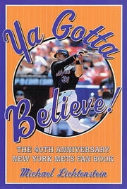 Ya Gotta Believe! - The 40th Anniversary New York Mets Fan Book ebook by Michael Lichtenstein