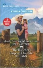 And Cowboy Makes Three & The Rancher's Surprise Daughter ebook by Deb Kastner, Jill Lynn