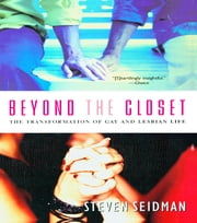 Beyond the Closet - The Transformation of Gay and Lesbian Life ebook by Steven Seidman