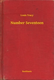 Number Seventeen ebook by Louis Tracy