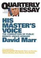 Quarterly Essay 26 His Master's Voice - The Corruption of Public Debate Under Howard ebook by