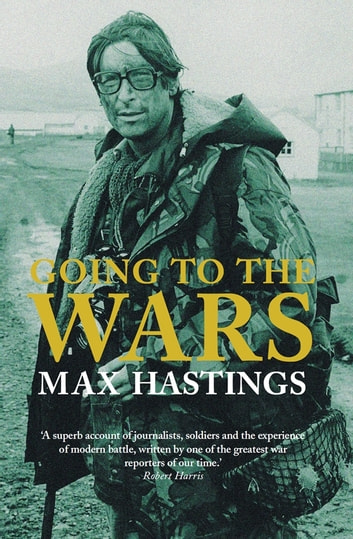 Going to the Wars eBook by Max Hastings