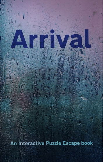 Arrival - Interactive puzzle escape book ebook by Matthew Rowe