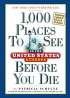 1,000 Places to See in the United States and Canada Before You Die, updated ed. ebook by Patricia Schultz
