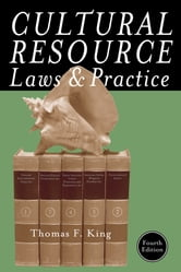 Cultural Resource Laws and Practice ebook by Thomas F. King