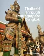 Thailand Through Photographs: Bangkok ebook by Anne Reynolds