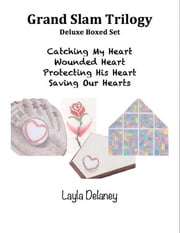 Grand Slam Trilogy: Deluxe Boxed Set - Catching My Heart, Wounded Heart, Protecting His Heart, Saving Our Hearts ebook by Layla Delaney