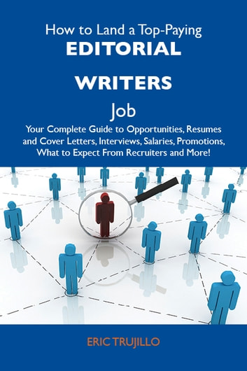 How to Land a Top-Paying Editorial writers Job: Your Complete Guide to Opportunities, Resumes and Cover Letters, Interviews, Salaries, Promotions, What to Expect From Recruiters and More ebook by Trujillo Eric