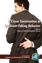 A Closer Examination of Applicant Faking Behavior ebook by Richard L. Griffith,Mitchell H. Peterson