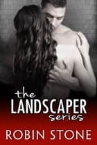 The Landscaper Series Box Set ebook by Robin Stone