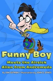 Funny Boy Meets the Airsick Alien from Andromeda ebook by Dan Gutman, John S. Dykes
