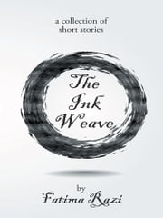 The Ink Weave - A Collection of Short Stories ebook by Fatima Razi